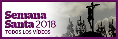 Semana Santa 2018 - Todos los vídeos