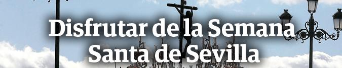 Disfrutar de la Semana Santa de Sevilla