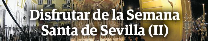 Disfrutar de la Semana Santa de Sevilla (II)