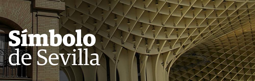 Setas de la Encarnación. Símbolo de Sevilla