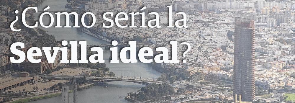 ¿Cómo sería la Sevilla ideal?